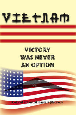 Vietnam: Victory Was Never an Option by Robert M. Bayless