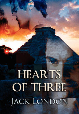 Hearts of Three by Jack London