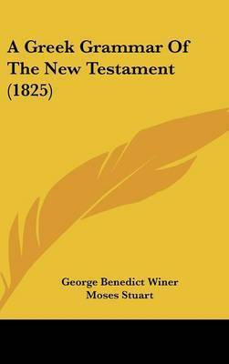 A Greek Grammar Of The New Testament (1825) by George Benedict Winer