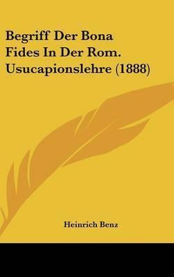 Begriff Der Bona Fides in Der ROM. Usucapionslehre (1888) by Heinrich Benz