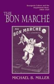 The Bon Marche by Michael B. Miller