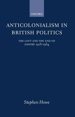 Anticolonialism in British Politics by Stephen Howe image