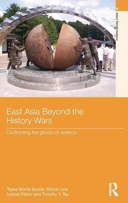 East Asia Beyond the History Wars by Tessa Morris-Suzuki image