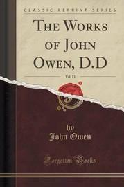The Works of John Owen, D.D, Vol. 13 (Classic Reprint) by John Owen