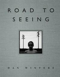 Road to Seeing by Dan Winters