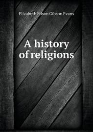 A History of Religions by Elizabeth Edson Gibson Evans