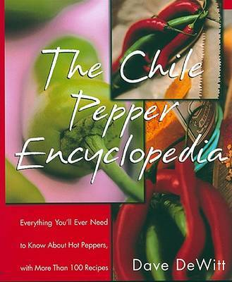 The Chile Pepper Encyclopedia by Dave DeWitt