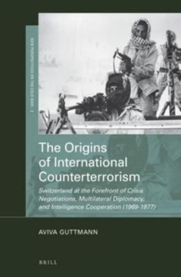 The Origins of International Counterterrorism by Aviva Guttmann image