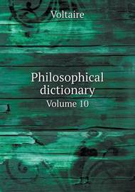 Philosophical Dictionary Volume 10 by Voltaire