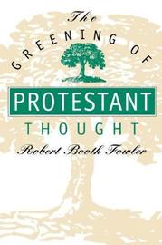 The Greening of Protestant Thought by Robert Booth Fowler