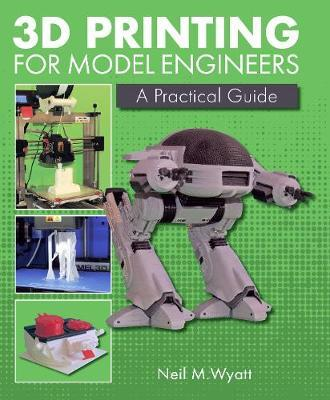 3D Printing for Model Engineers by Neil Wyatt