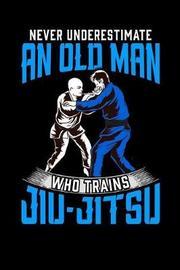 Never Underestimate an Old Man Who Trains Jiu-Jitsu by Sports & Hobbies Printing