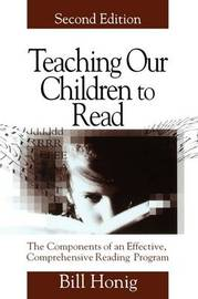 Teaching Our Children to Read by Louis William (Bill) Honig
