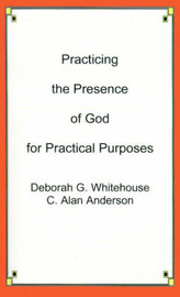 Practicing the Presence of God for Practical Purposes by Deborah G. Whitehouse