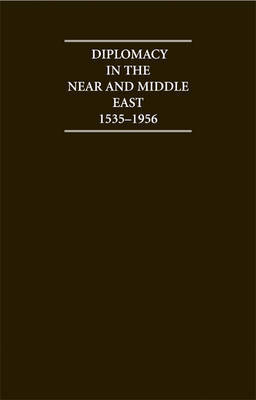 Diplomacy in the Near and Middle East: Volume 1, 1535-1914: Volume 1