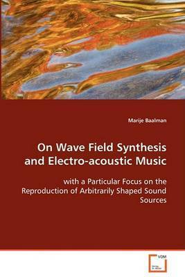 On Wave Field Synthesis and Electro-Acoustic Music by Marije Baalman
