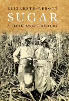Sugar: A Bitterweet History by Elizabeth Abbot image