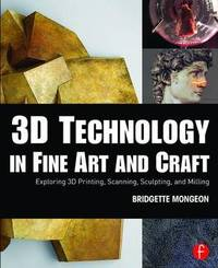 3D Technology in Fine Art and Craft by Bridgette Mongeon