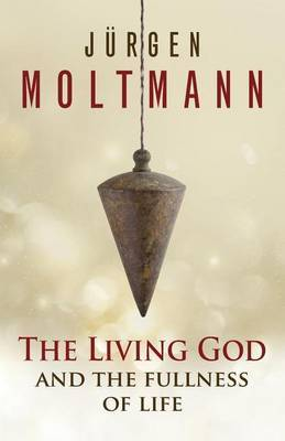 The Living God and the Fullness of Life by Jurgen Moltmann image