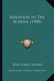 Isolation in the School (1900) by Ella (Flagg) Young
