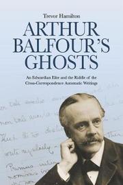 Arthur Balfour's Ghosts by Trevor Hamilton