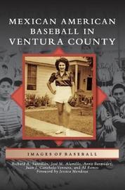 Mexican American Baseball in Ventura County by Richard Santillan