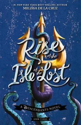 Disney Descendants #3: Rise of the Isle of the Lost by Melissa De La Cruz image
