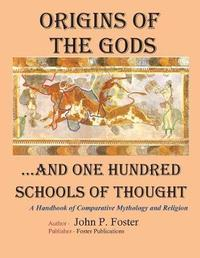 Origins of the Gods...and One Hundred Schools of Thought by John P Foster