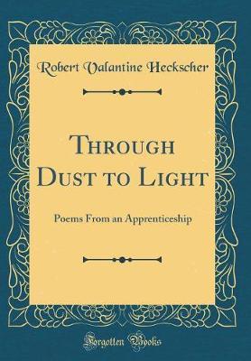 Through Dust to Light by Robert Valantine Heckscher