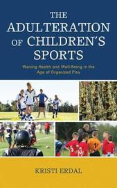 The Adulteration of Children's Sports by Kristi Erdal