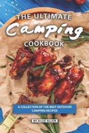 The Ultimate Camping Cookbook by Allie Allen
