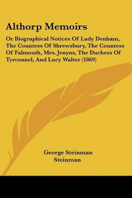Althorp Memoirs: Or Biographical Notices Of Lady Denham, The Countess Of Shrewsbury, The Countess Of Falmouth, Mrs. Jenyns, The Duchess Of Tyrconnel, And Lucy Walter (1869) by George Steinman Steinman image