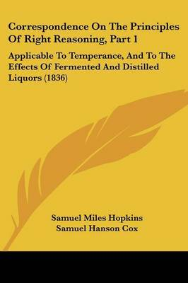 Correspondence on the Principles of Right Reasoning, Part 1: Applicable to Temperance, and to the Effects of Fermented and Distilled Liquors (1836) by Justin Edwards image