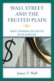 Wall Street and the Fruited Plain by James T. Wall