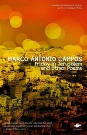 Friday in Jerusalem and Other Poems by Marco Antonio Campos