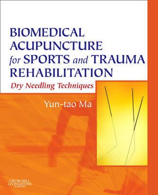 Biomedical Acupuncture for Sports and Trauma Rehabilitation by Yun-tao Ma