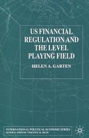 US Financial Regulation and the Level Playing Field by Helen A. Garten