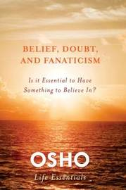 Belief, Doubt and Fanaticism by Osho