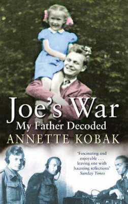 Joe's War - My Father Decoded by Annette Kobak image