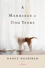 A Marriage in Dog Years by Nancy Balbirer image