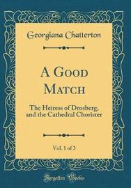 A Good Match, Vol. 1 of 3 by Georgiana Chatterton image