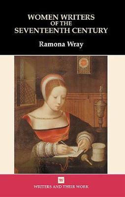 Women Writers of the 17th Century by Ramona Wray