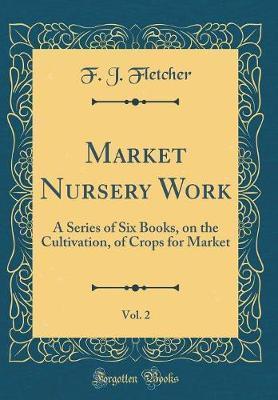 Market Nursery Work, Vol. 2 by F. J. Fletcher image