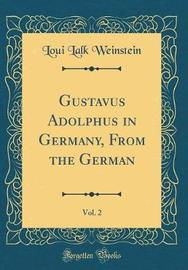 Gustavus Adolphus in Germany, from the German, Vol. 2 (Classic Reprint) by Loui Lalk Weinstein