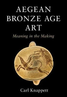 Aegean Bronze Age Art by Carl Knappett