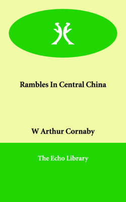 Rambles in Central China by W.Arthur Cornaby image