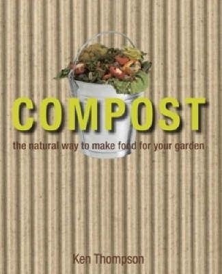 Compost: The Natural Way to Make Food for Your Garden by Ken Thompson image