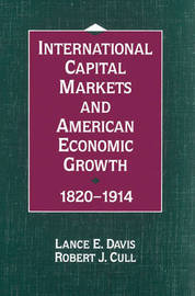 International Capital Markets and American Economic Growth, 1820-1914 by Lance E. Davis