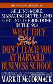 What They Still Don't Teach Harvard Business School by Mark H McCormack