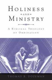 Holiness and Ministry by Thomas B Dozeman